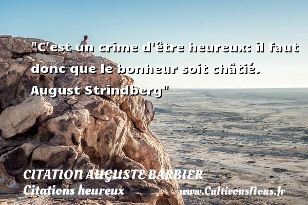 C est un crime d être heureux: il faut donc que le bonheur soit châtié.   August Strindberg   Une citation sur le mot heureux CITATION AUGUSTE BARBIER - Citations heureux