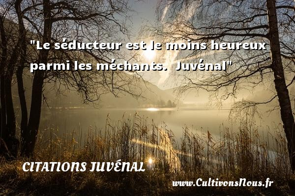 Le séducteur est le moins heureux parmi les méchants.   Juvénal   Une citation sur le mot heureux CITATIONS JUVÉNAL - Citations Juvénal - Citations heureux
