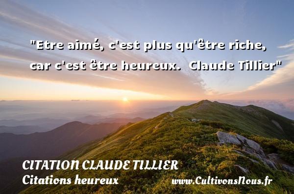 Etre aimé, c est plus qu être riche, car c est être heureux.   Claude Tillier   Une citation sur le mot heureux CITATION CLAUDE TILLIER - Citations heureux