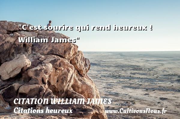 C est sourire qui rend heureux !   William James   Une citation sur le mot heureux CITATION WILLIAM JAMES - Citation rire - Citations heureux