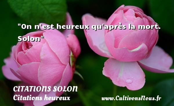 Citations Solon - Citations heureux - On n est heureux qu après la mort.   Solon   Une citation sur le mot heureux CITATIONS SOLON
