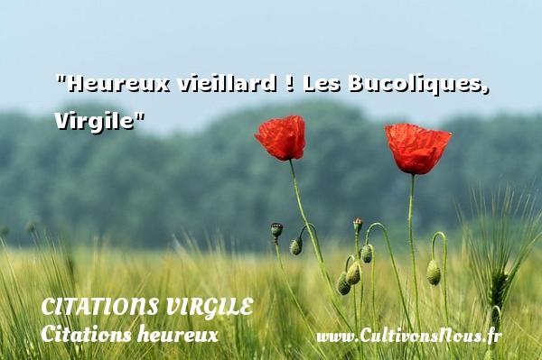 Citations Virgile - Citations heureux - Heureux vieillard !  Les Bucoliques, Virgile   Une citation sur le mot heureux CITATIONS VIRGILE