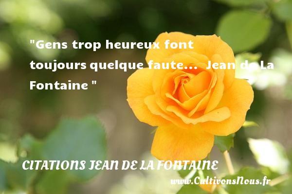 Gens trop heureux font toujoursquelque faute...   Jean de La Fontaine   Une citation sur le mot heureux CITATIONS JEAN DE LA FONTAINE - Citations heureux