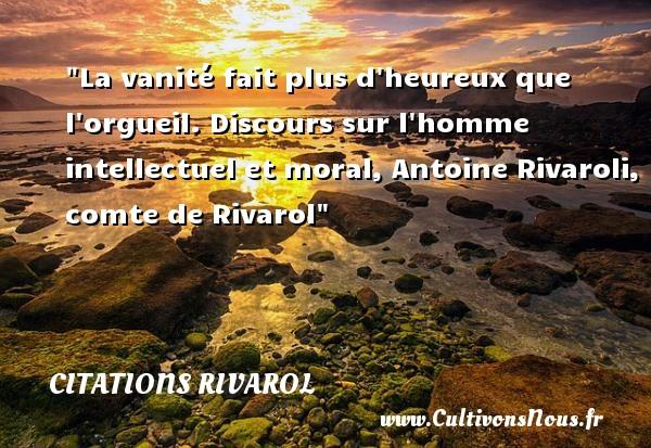 Citations Rivarol - Citations heureux - La vanité fait plus d heureux que l orgueil.  Discours sur l homme intellectuel et moral, Antoine Rivaroli, comte de Rivarol   Une citation sur le mot heureux CITATIONS RIVAROL