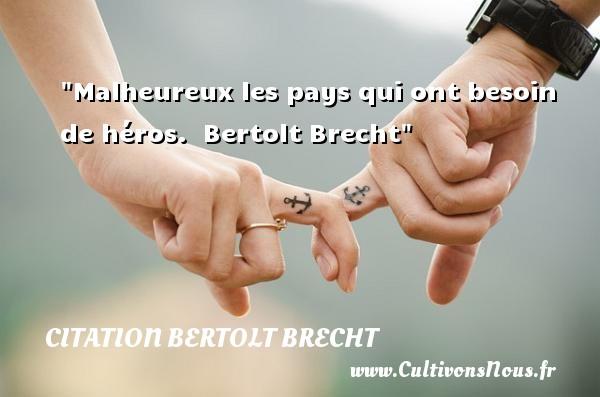 Citation Bertolt Brecht - Citations heureux - Malheureux les pays qui ont besoin de héros.   Bertolt Brecht   Une citation sur le mot heureux CITATION BERTOLT BRECHT