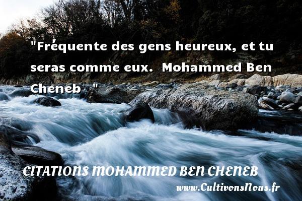 Citations Mohammed Ben Cheneb - Citations heureux - Fréquente des gens heureux, ettu seras comme eux.   Mohammed Ben Cheneb      Une citation sur le mot heureux CITATIONS MOHAMMED BEN CHENEB