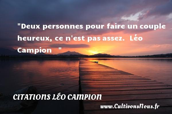 Citations Léo Campion - Citations heureux - Deux personnes pour faire uncouple heureux, ce n est pasassez.   Léo Campion      Une citation sur le mot heureux CITATIONS LÉO CAMPION