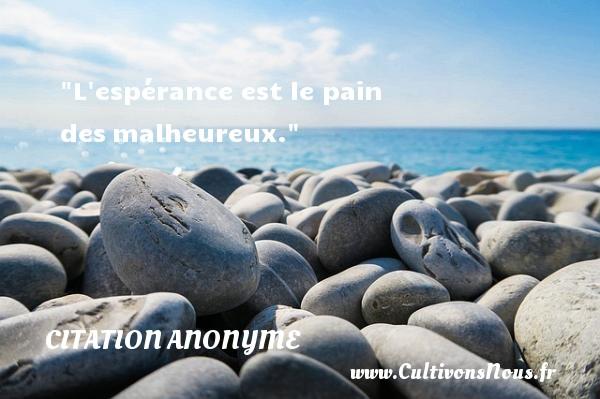 Citation anonyme - Citations heureux - L espérance est le pain desmalheureux.   Une citation sur le mot heureux CITATION ANONYME