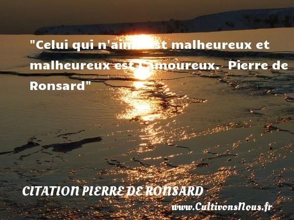 Celui Qui N Aime Est Malheureux Citation Pierre De Ronsard