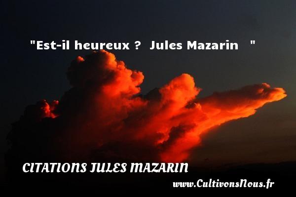 Est-il heureux ?   Jules Mazarin      Une citation sur le mot heureux CITATIONS JULES MAZARIN - Citations heureux