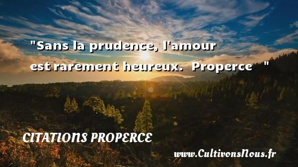 Citations Properce - Citations heureux - Sans la prudence, l amour estrarement heureux.   Properce      Une citation sur le mot heureux CITATIONS PROPERCE