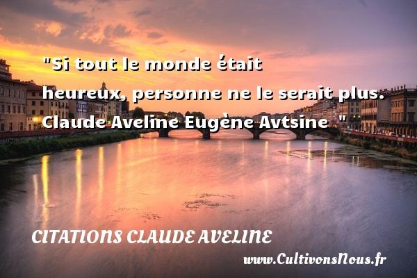 Citations Claude Aveline - Citations heureux - Si tout le monde était heureux,personne ne le serait plus.   Claude Aveline Eugène Avtsine     Une citation sur le mot heureux CITATIONS CLAUDE AVELINE