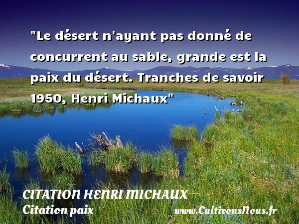 Citation Henri Michaux - Citation paix - Le désert n ayant pas donné de concurrent au sable, grande est la paix du désert.  Tranches de savoir 1950, Henri Michaux   Une citation sur la Paix CITATION HENRI MICHAUX