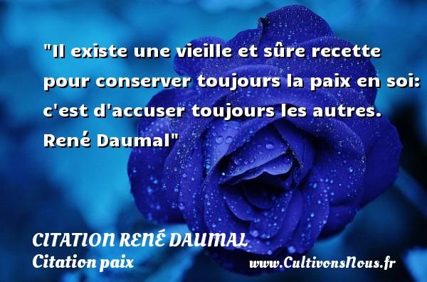 Il existe une vieille et sûre recette pour conserver toujours la paix en soi: c est d accuser toujours les autres.   René Daumal   Une citation sur la Paix CITATION RENÉ DAUMAL - Citation René Daumal - Citation paix