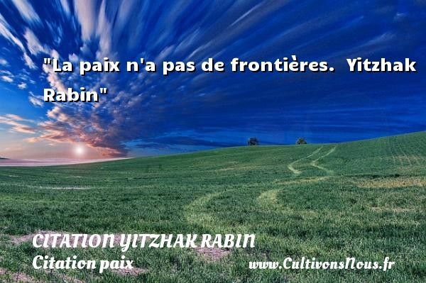 Citation Yitzhak Rabin - Citation paix - La paix n a pas de frontières.   Yitzhak Rabin   Une citation sur la Paix CITATION YITZHAK RABIN