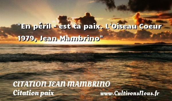 En péril - est ta paix.  L Oiseau Coeur 1979, Jean Mambrino   Une citation sur la Paix CITATION JEAN MAMBRINO - Citation paix