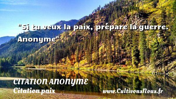Si tu veux la paix, prépare laguerre.   Anonyme   Une citation sur la Paix CITATION ANONYME - Citation paix