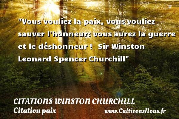 Vous vouliez la paix, vousvouliez sauver l honneur: vousaurez la guerre et le déshonneur!   Sir Winston Leonard SpencerChurchill   Une citation sur la Paix CITATIONS WINSTON CHURCHILL - Citation paix