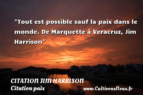 Tout Est Possible Sauf La Paix Citation Jim Harrison