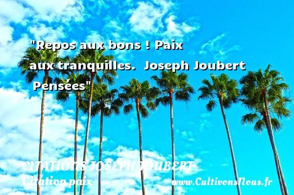 Citations Joseph Joubert - Citation paix - Repos aux bons ! Paix auxtranquilles.   Joseph Joubert Pensées   Une citation sur la Paix CITATIONS JOSEPH JOUBERT