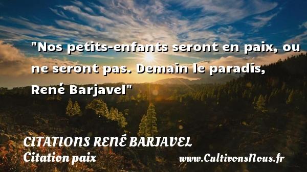 Nos petits-enfants seront en paix, ou ne seront pas.  Demain le paradis, René Barjavel   Une citation sur la Paix CITATIONS RENÉ BARJAVEL - Citations René Barjavel - Citation paix