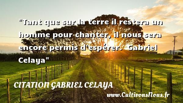 Citation Gabriel Celaya - Citation paix - Tant que sur la terre il restera un homme pour chanter, il nous sera encore permis d espérer.   Gabriel Celaya    Une citation sur la Paix CITATION GABRIEL CELAYA