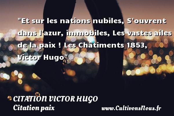 citation Victor Hugo - Citation paix - Et sur les nations nubiles, S ouvrent dans l azur, immobiles, Les vastes ailes de la paix !  Les Châtiments 1853, Victor Hugo   Une citation sur la Paix CITATION VICTOR HUGO