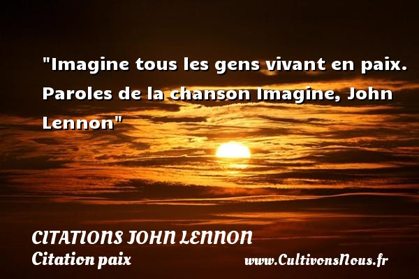 Citations John Lennon - Citation paix - Imagine tous les gens vivant en paix.  Paroles de la chanson Imagine, John Lennon   Une citation sur la Paix CITATIONS JOHN LENNON