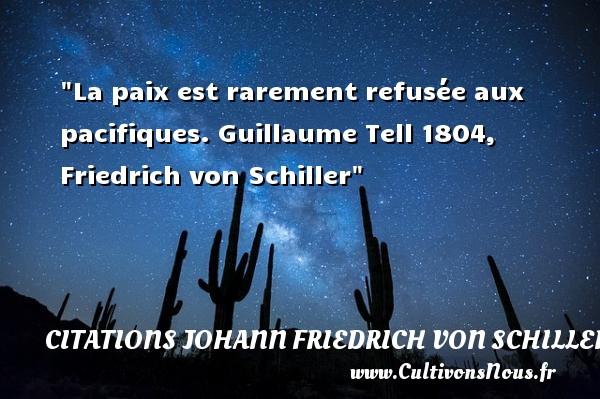 La paix est rarement refusée aux pacifiques.  Guillaume Tell 1804, Friedrich von Schiller   Une citation sur la Paix CITATIONS JOHANN FRIEDRICH VON SCHILLER - Citation paix