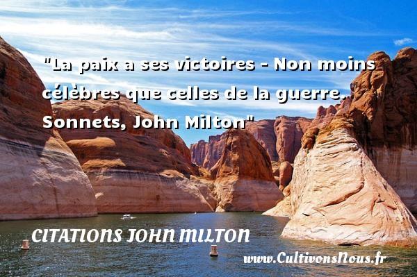 La paix a ses victoires - Non moins célèbres que celles de la guerre.  Sonnets, John Milton   Une citation sur la Paix CITATIONS JOHN MILTON - Citation paix