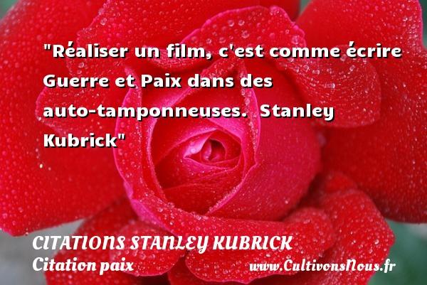 Réaliser un film, c est comme écrire Guerre et Paix dans des auto-tamponneuses.   Stanley Kubrick   Une citation sur la Paix CITATIONS STANLEY KUBRICK - Citation paix