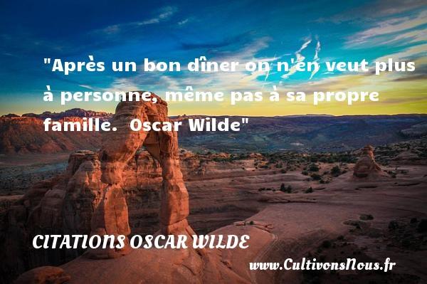 Citations Oscar Wilde - Citation famille - Après un bon dîner on n en veut plus à personne, même pas à sa propre famille.   Oscar Wilde   Une citation famille CITATIONS OSCAR WILDE