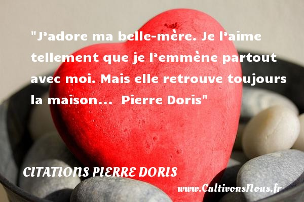 J'adore ma belle mère. Je l'aime   Citations Pierre Doris