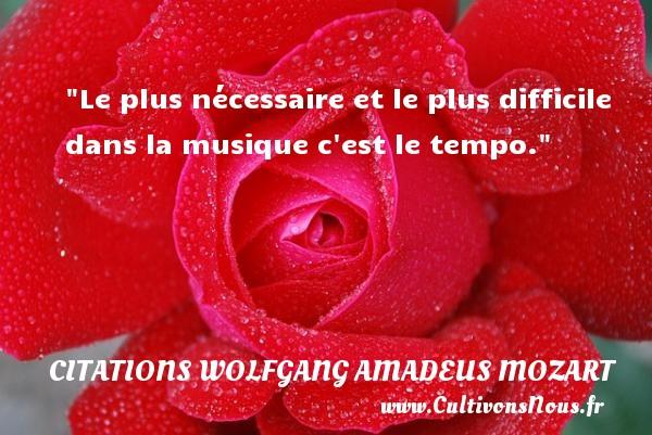 Citations Wolfgang Amadeus Mozart - Le plus nécessaire et le plus difficile dans la musique c est le tempo.  Une citation Wolfgang Amadeus Mozart CITATIONS WOLFGANG AMADEUS MOZART