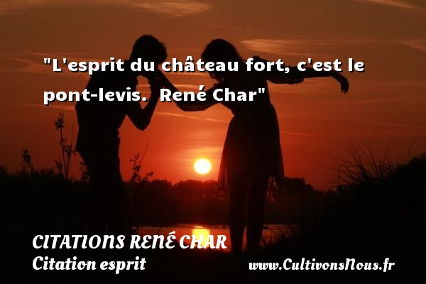 Citations René Char - Citation esprit - L esprit du château fort, c est le pont-levis.   René Char   Une citation sur esprit CITATIONS RENÉ CHAR