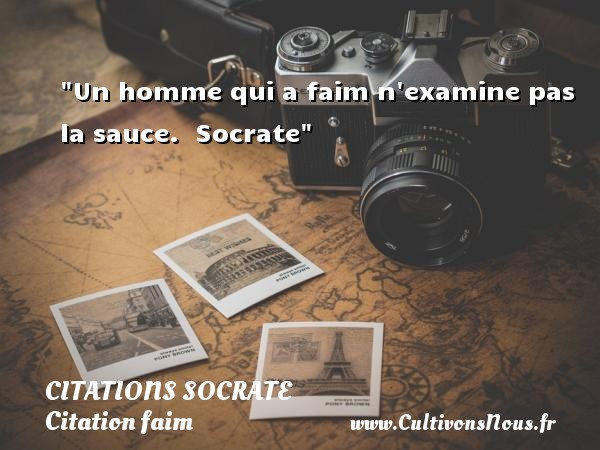 Citations Socrate - Citation faim - Un homme qui a faim n examine pas la sauce.   Socrate   Une citation sur la faim CITATIONS SOCRATE