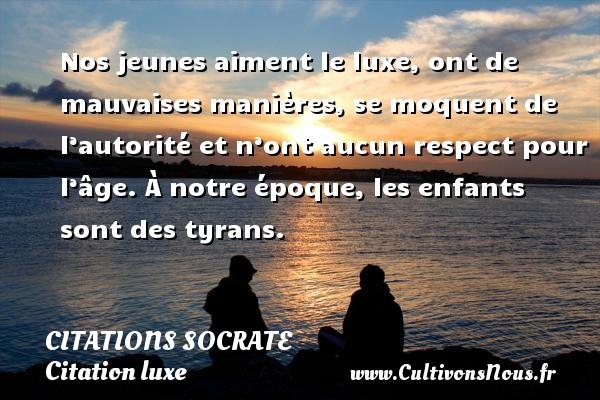 Citations Socrate - Citation luxe - Citation respect - Nos jeunes aiment le luxe, ont de mauvaises manières, se moquent de l'autorité et n'ont aucun respect pour l'âge.  À notre époque, les enfants sont des tyrans.     Une citation de Socrate CITATIONS SOCRATE