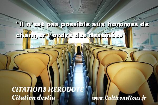 Il n est pas possible aux hommes de changer l ordre des destinées  Une citation d  Herodote CITATIONS HERODOTE - Citation destin