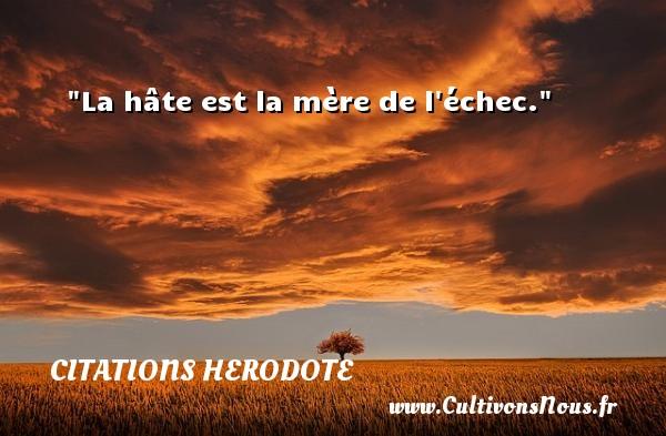 La hâte est la mère de l échec.  Une citation sur Herodote CITATIONS HERODOTE - Citation maman