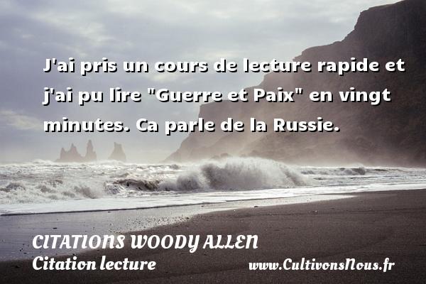Citations Woody allen - Citation lecture - J ai pris un cours de lecture rapide et j ai pu lire  Guerre et Paix  en vingt minutes. Ca parle de la Russie.   Une citation de Woody Allen CITATIONS WOODY ALLEN