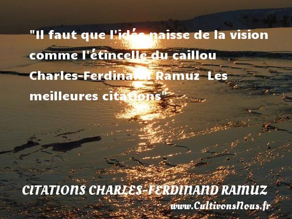 Il faut que l idée naisse de la vision comme l étincelle du caillou   Charles-Ferdinand Ramuz   Les meilleures citations CITATIONS CHARLES-FERDINAND RAMUZ