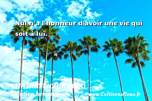 citation Victor Hugo - Citation honneur - Nul n a l honneur d avoir une vie qui soit à lui.   Une citation de Victor Hugo CITATION VICTOR HUGO
