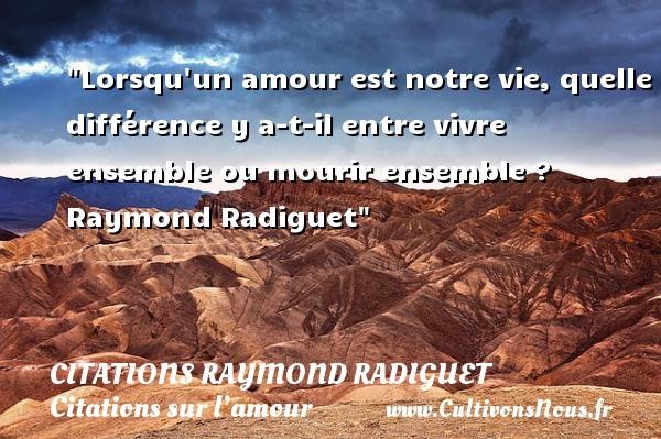 Citations Raymond Radiguet - Citation vivre ensemble - Citations sur l'amour - Lorsqu un amour est notre vie, quelle différence y a-t-il entre vivre ensemble ou mourir ensemble ?   Raymond Radiguet   Une citation sur l amour CITATIONS RAYMOND RADIGUET