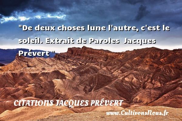 De deux choses lune l autre,c est le soleil.  Extrait de Paroles Jacques Prévert CITATIONS JACQUES PRÉVERT - Citations Jacques Prévert