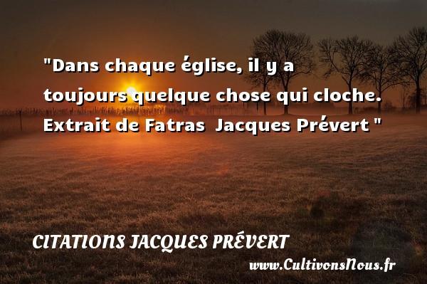Dans chaque église,il y a toujoursquelque chose qui cloche.  Extrait de Fatras Jacques Prévert CITATIONS JACQUES PRÉVERT - Citations Jacques Prévert