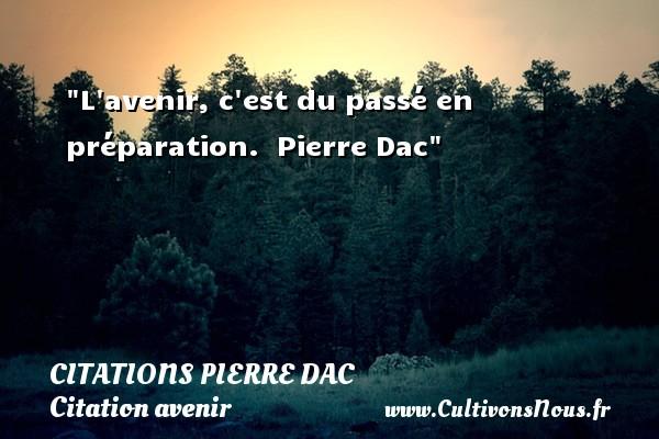 Citations Pierre Dac - Citation avenir - L avenir, c est du passé en préparation.   Pierre Dac   Une citation sur avenir CITATIONS PIERRE DAC
