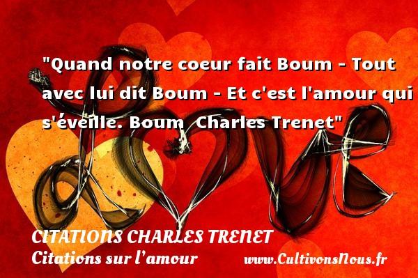 Citations Charles Trenet - Citations sur l'amour - Quand notre coeur fait Boum - Tout avec lui dit Boum - Et c est l amour qui s éveille. Boum   Charles Trenet   Une citation sur l amour CITATIONS CHARLES TRENET