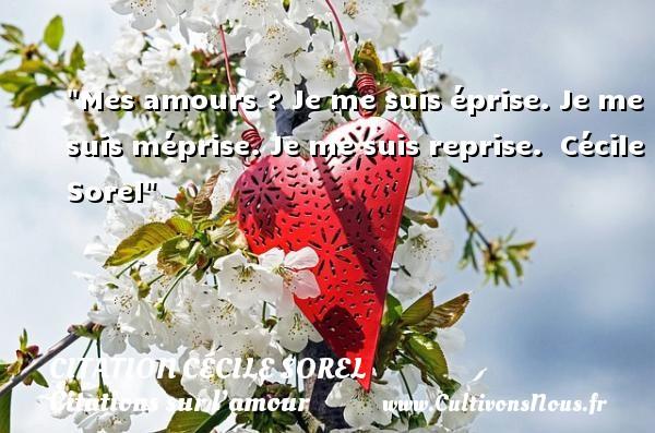 Citation Cécile Sorel - Citations sur l'amour - Mes amours ? Je me suis éprise. Je me suis méprise. Je me suis reprise.   Cécile Sorel   Une citation sur l amour   CITATION CÉCILE SOREL