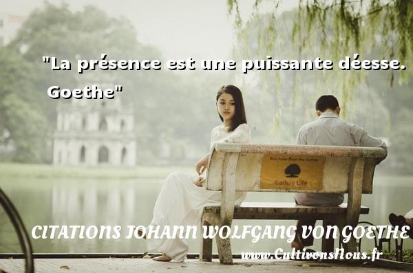 Citations Johann Wolfgang von Goethe - La présence est une puissante déesse.   Goethe   Une citation sur l amour CITATIONS JOHANN WOLFGANG VON GOETHE