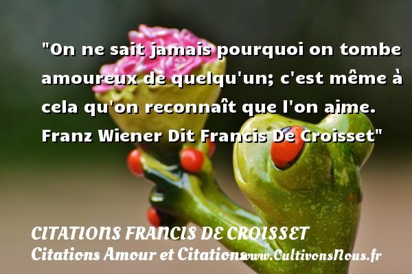 On ne sait jamais pourquoi citations francis de croisset cultivons nous - Comment on sait qu on est amoureux ...